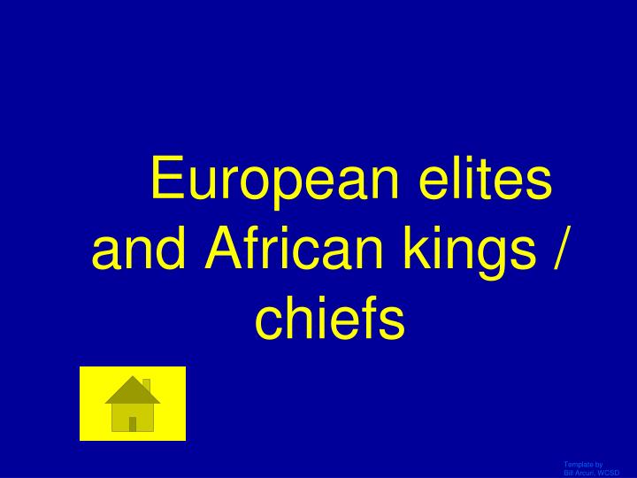 European elites and African kings / chiefs