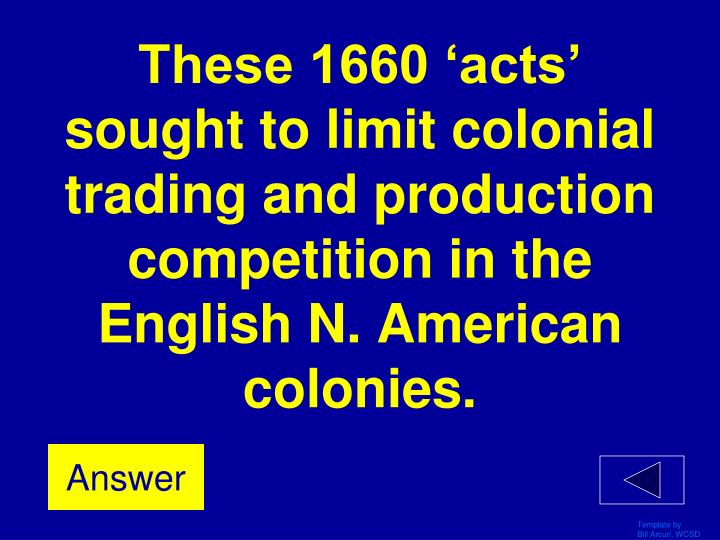 These 1660 'acts' sought to limit colonial trading and production competition in the English N. American colonies.