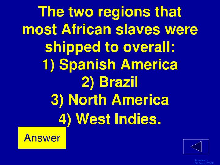 The two regions that most African slaves were shipped to overall: