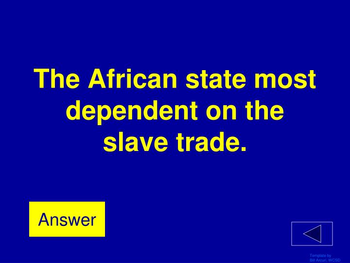 The African state most dependent on the slave trade.