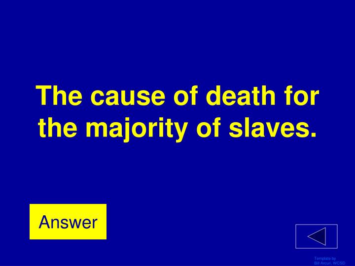 The cause of death for the majority of slaves.