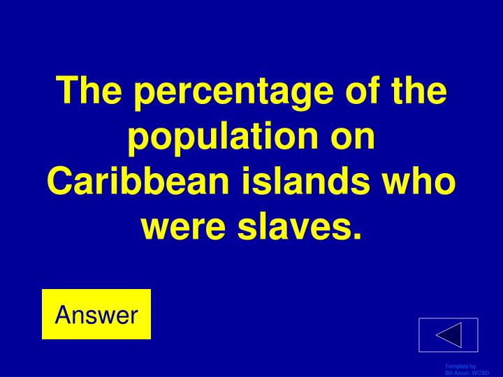 The percentage of the population on Caribbean islands who were slaves.