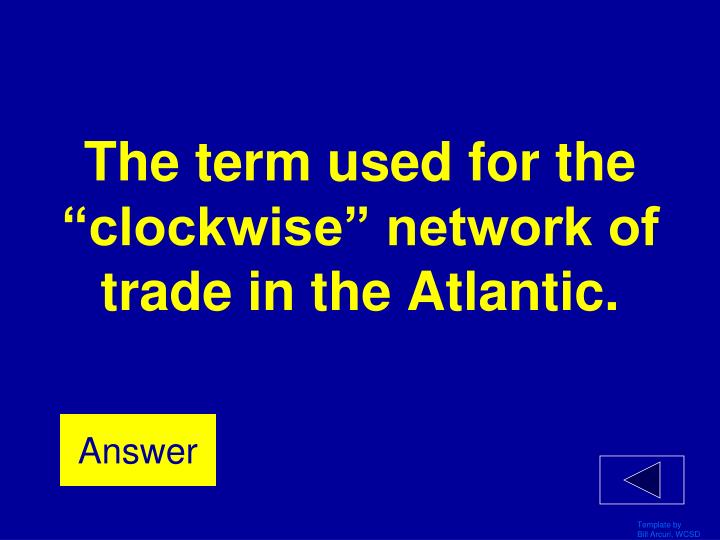 """The term used for the """"clockwise"""" network of trade in the Atlantic."""