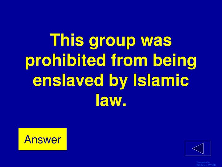 This group was prohibited from being enslaved by Islamic law.