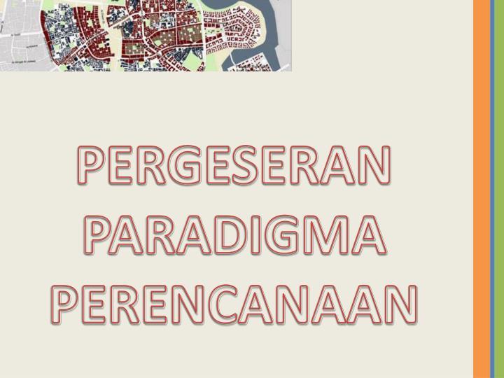 PERGESERAN PARADIGMA PERENCANAAN