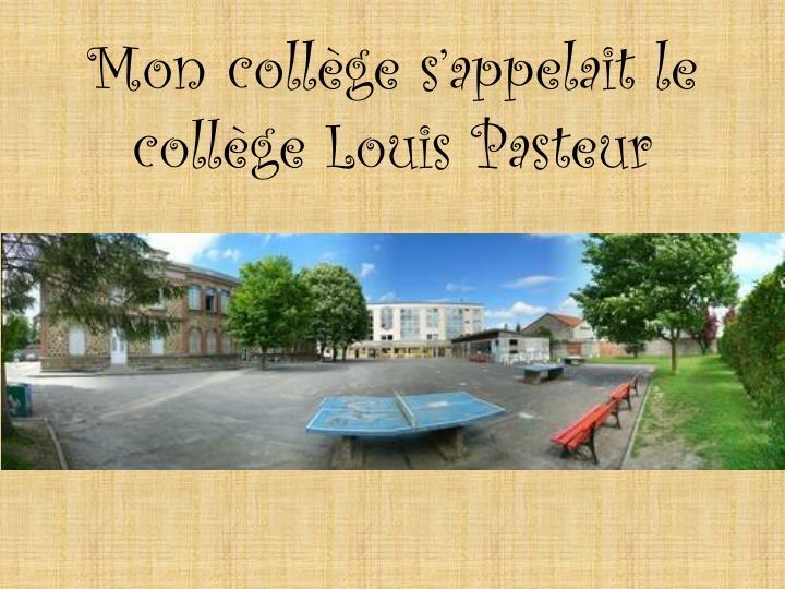 Mon collège s'appelait le collège Louis Pasteur