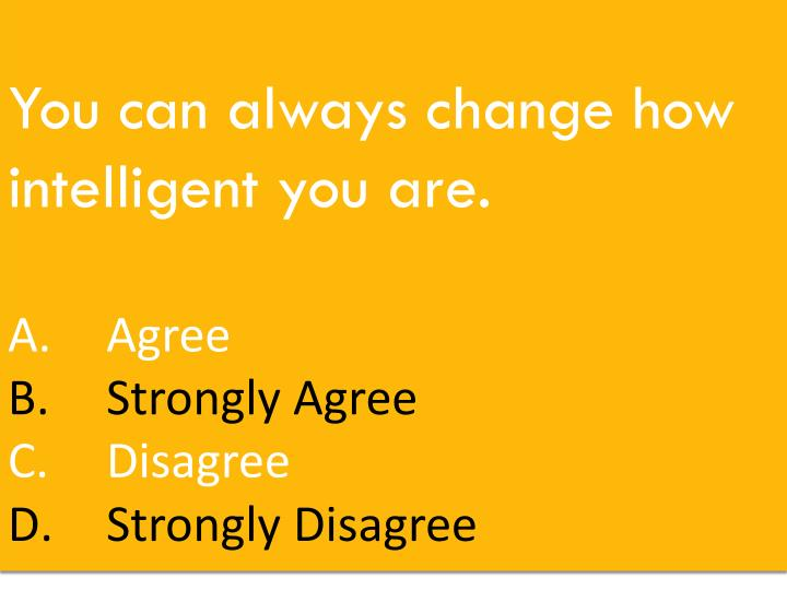You can always change how intelligent you are.