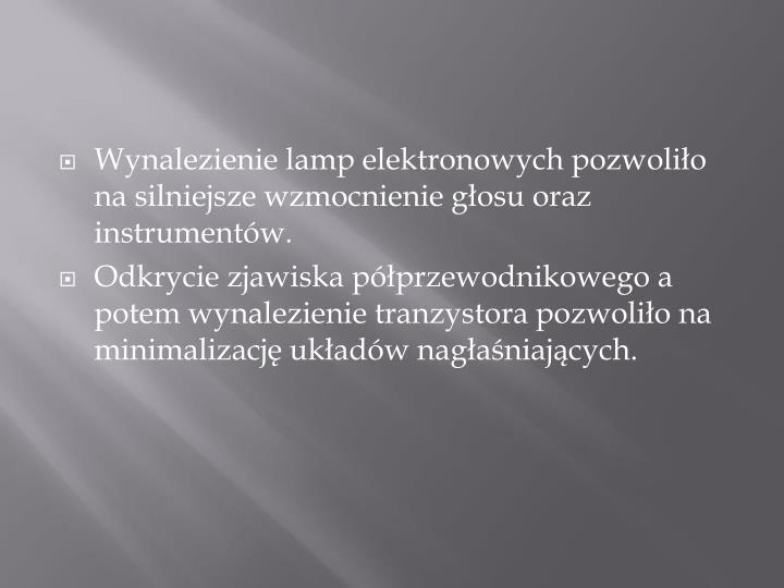 Wynalezienie lamp elektronowych pozwoliło na silniejsze wzmocnienie głosu oraz instrumentów.