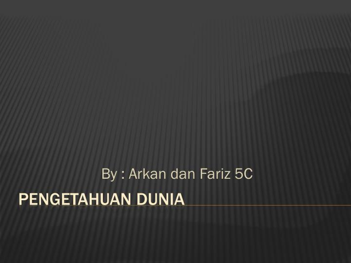 by arkan dan fariz 5c