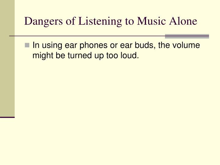 Dangers of Listening to Music Alone