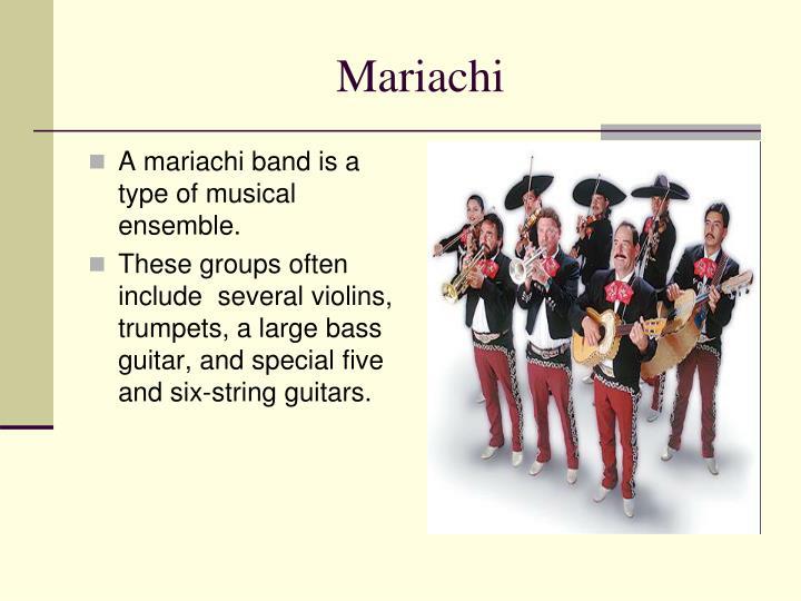 A mariachi band is a type of musical ensemble.