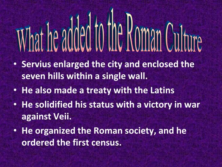 Servius enlarged the city and enclosed the seven hills within a single wall.