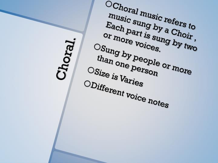 Choral music refers to music sung by a Choir