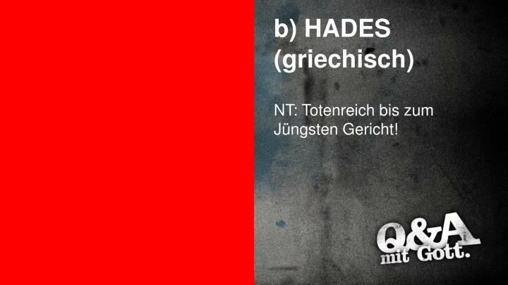 b) HADES (griechisch)