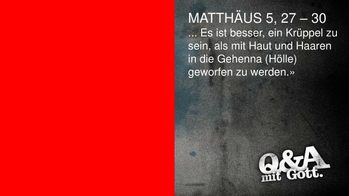 MATTHÄUS 5, 27 – 30
