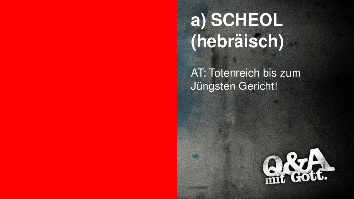 a) SCHEOL   (hebräisch)
