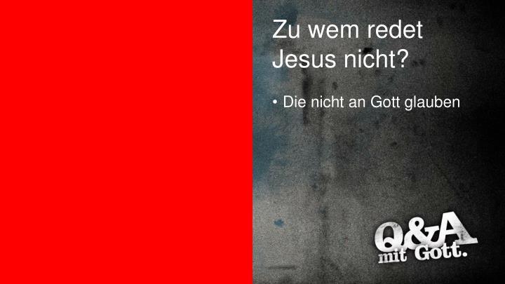 Zu wem redet Jesus nicht?