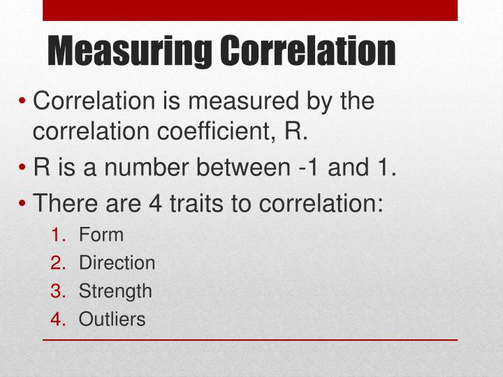 Correlation is measured by the correlation coefficient, R.