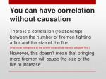 you can have correlation without causation