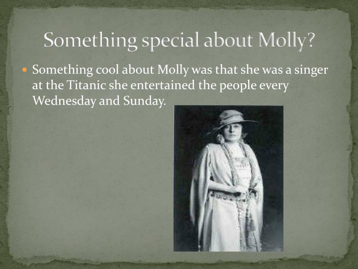 Something special about Molly?