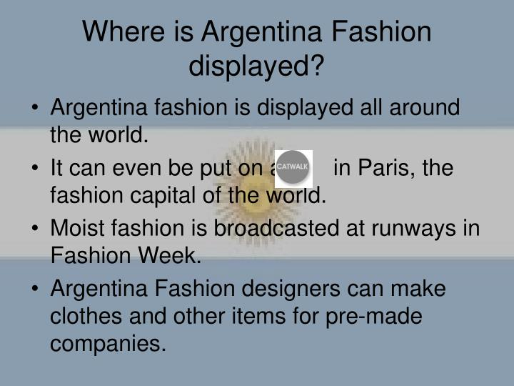 Where is Argentina Fashion displayed?