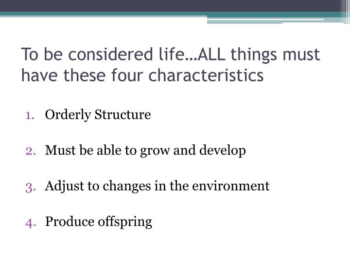 To be considered life…ALL things must have these four characteristics
