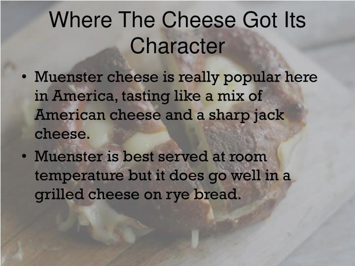 Where The Cheese Got Its Character
