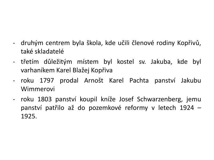 druhým centrem byla škola, kde učili členové rodiny Kopřivů, také skladatelé