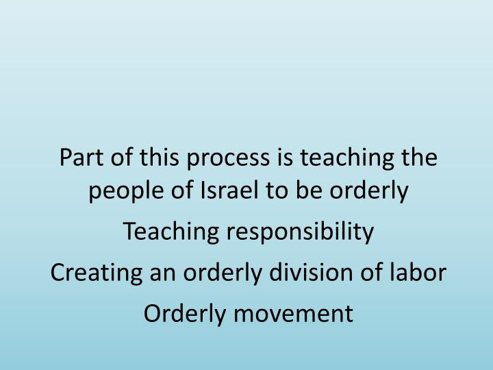 Part of this process is teaching the people of Israel to be orderly