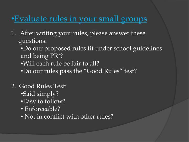 Evaluate rules in your small groups