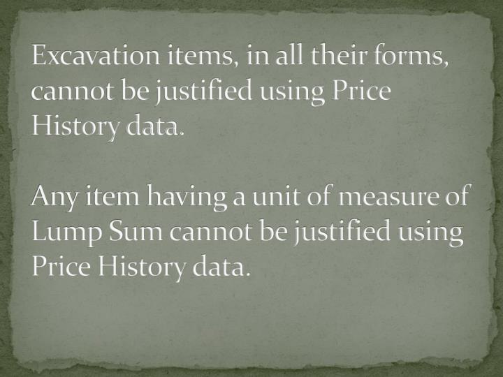 Excavation items, in all their forms, cannot be justified using Price History data.