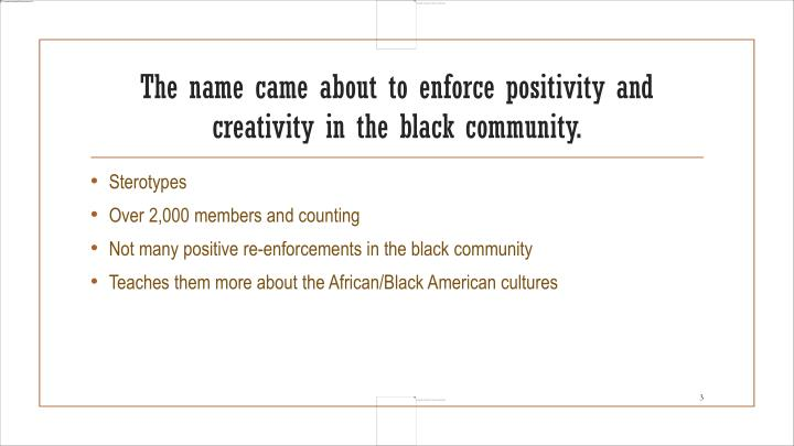 The name came about to enforce positivity and creativity in the black community