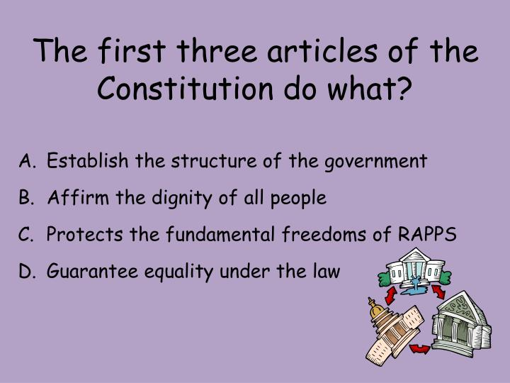 The first three articles of the Constitution do what?
