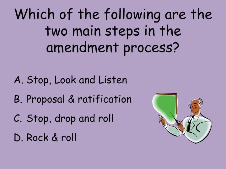 Which of the following are the two main steps in the amendment process?