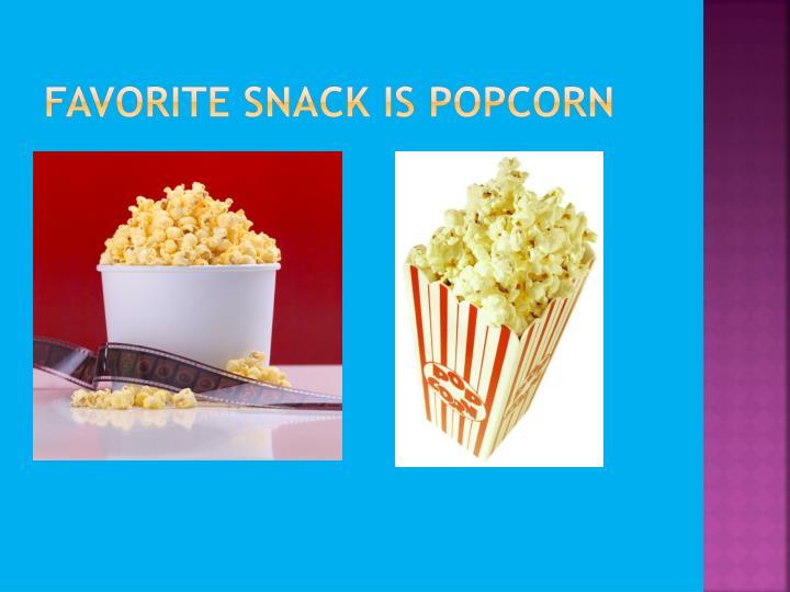 Favorite snack is popcorn