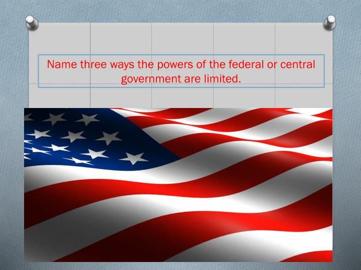 Name three ways the powers of the federal or central government are limited.