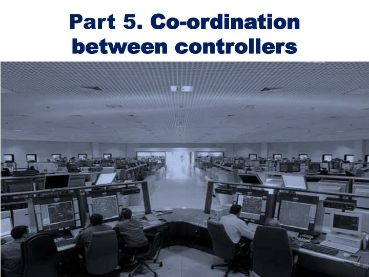 Part 5 co ordination between controllers