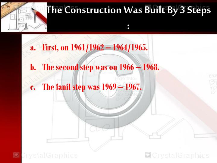 The Construction Was Built By 3 Steps :