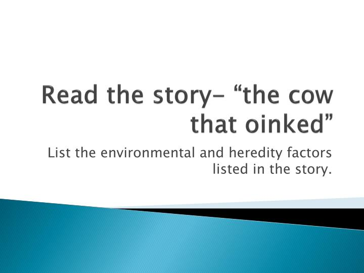 "Read the story- ""the cow that oinked"""