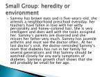 small group heredity or environment