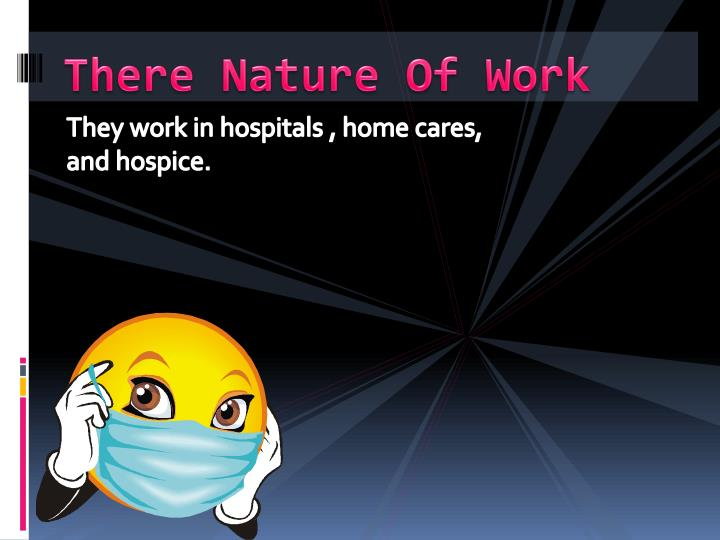 There nature of work
