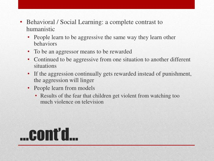 Behavioral / Social Learning: a complete contrast to humanistic