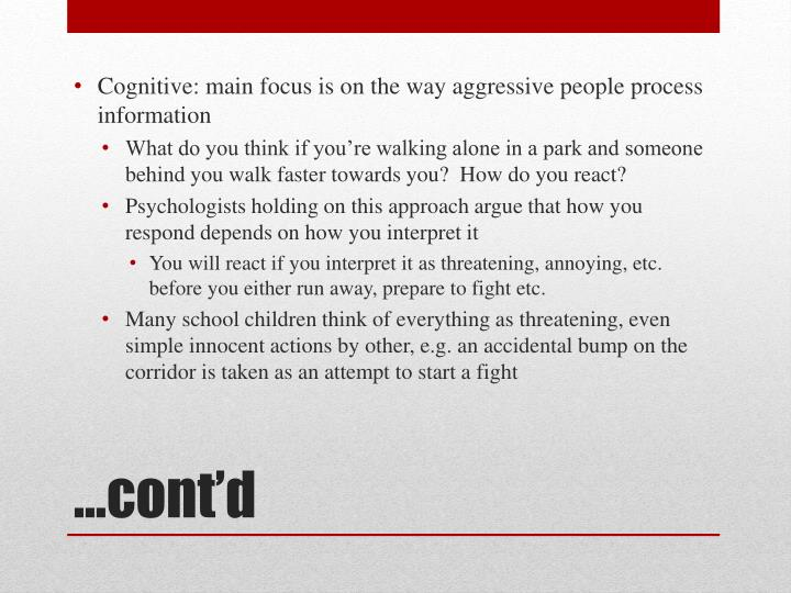 Cognitive: main focus is on the way aggressive people process information