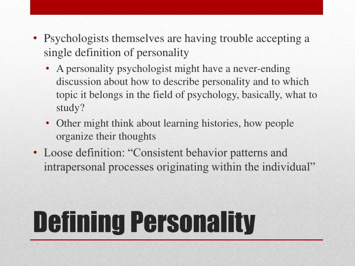 Psychologists themselves are having trouble accepting a single definition of personality