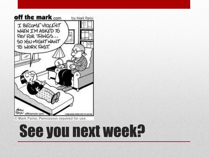 See you next week?