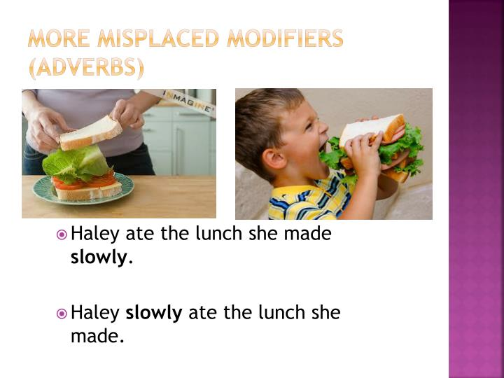 More Misplaced Modifiers (Adverbs)