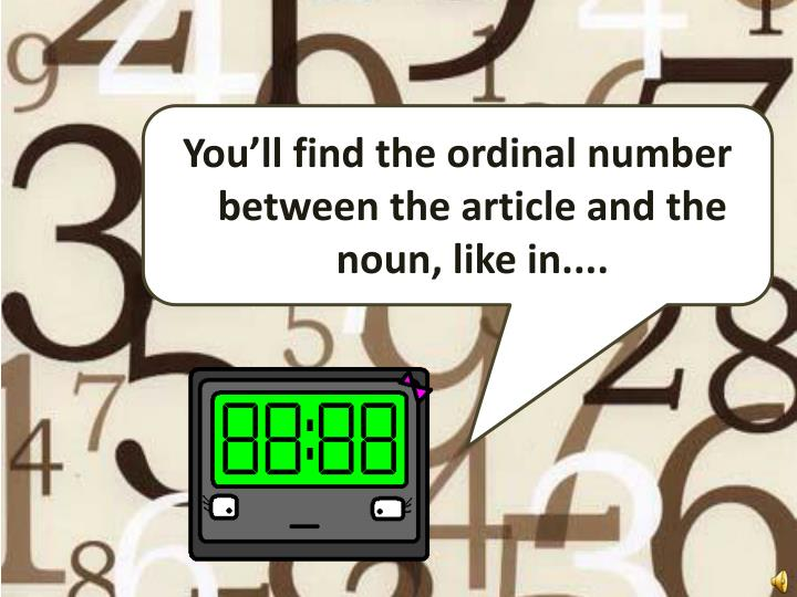 You'll find the ordinal number between the article and the noun, like in....
