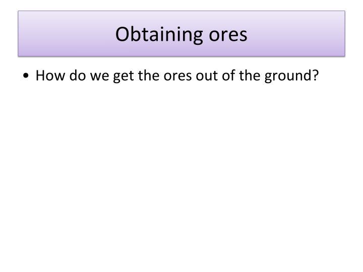 Obtaining ores