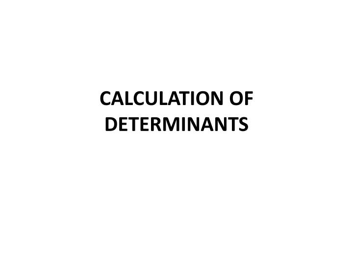 CALCULATION OF DETERMINANTS