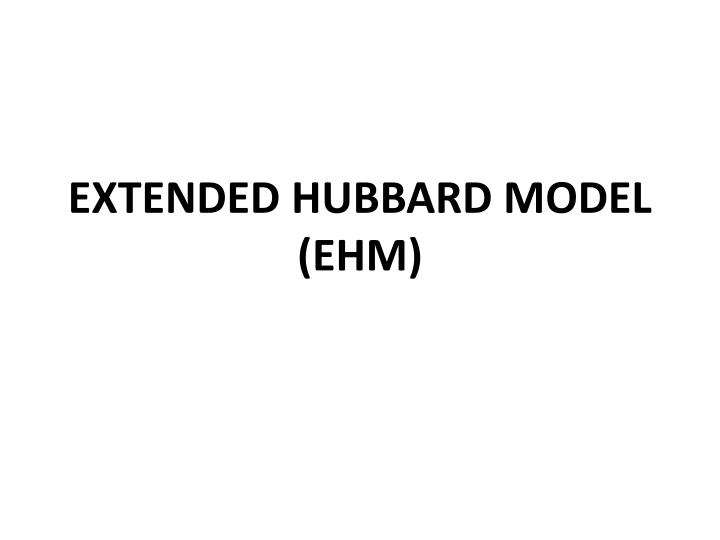 EXTENDED HUBBARD MODEL (EHM)